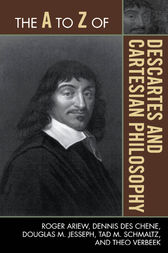 The A to Z of Descartes and Cartesian Philosophy by Roger Ariew