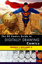 The DC Comics Guide to Digitally Drawing Comics by Freddie E Williams