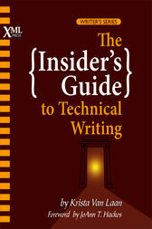 The Insider's Guide to Technical Writing by Krista Van Laan