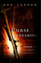 Curse Breaking: Freedom From the Bondage of Generational Sins