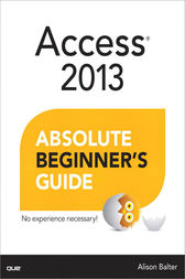 Access 2013 Absolute Beginner's Guide by Alison Balter