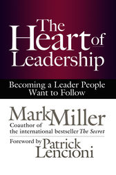 The Heart of Leadership by Mark Miller