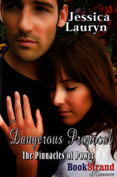 Dangerous Proposal [The Pinnacles of Power] (BookStrand Publishing Mainstream Romance) by Jessica Lauryn