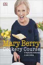 Mary Berry Cookery Course: A Step-by-Step Masterclass in Home Cooking