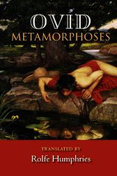 Metamorphoses by Ovid; Translated by Rolfe Humphries. Ovid