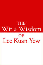 The Wit and Wisdom of Lee Kuan Yew