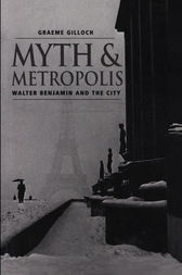 Myth and Metropolis by Graeme Gilloch