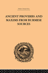 Ancient Proverbs and Maxims from Burmese Sources by James Gray