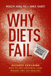 Why Diets Fail (Because You're Addicted to Sugar) by Nicole M. Avena