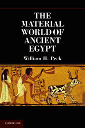 The Material World of Ancient Egypt by William H. Peck