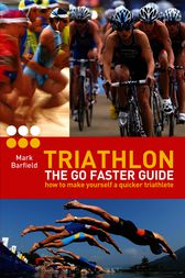 Triathlon - the Go Faster Guide by Mark Barfield