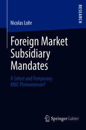 Foreign Market Subsidiary Mandates: A Select and Temporary MNC Phenomenon?