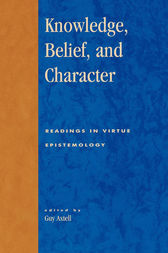 Knowledge, Belief, and Character by Guy Axtell