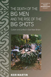 The Death of the Big Men and the Rise of the Big Shots by Keir Martin
