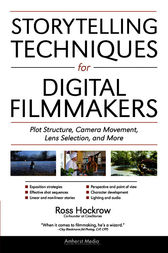 Storytelling Techniques for Digital Filmmakers by Ross Hockrow