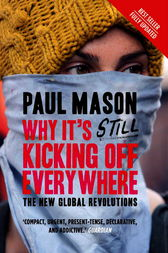 Why It's Still Kicking Off Everywhere by Paul Mason