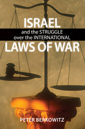 Israel and the Struggle over the International Laws of War by Peter Berkowitz