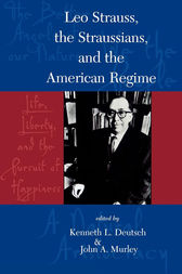 Leo Strauss, The Straussians, and the Study of the American Regime by Kenneth L. Deutsch