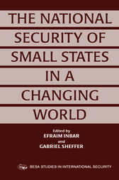 The National Security of Small States in a Changing World by Efraim Inbar