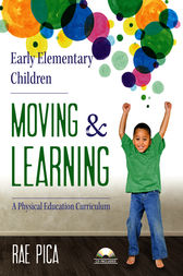 Early Elementary Children Moving and Learning by Rae Pica