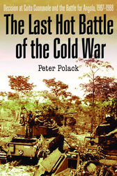 The Last Hot Battle of the Cold War by Peter Polack