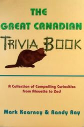 The Great Canadian Trivia Book by Randy Ray