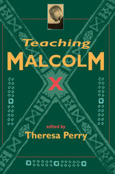 Teaching Malcolm X by Theresa Perry