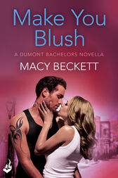 Make You Blush: A Dumont Bachelors enovella 0.5 (A fun, sexy romantic comedy) by Macy Beckett