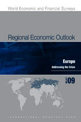 Regional Economic Outlook: Europe, May 2009, Addressing the Crisis by International Monetary Fund. European Dept.