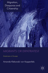 Migrants or Expatriates? by Amanda Klekowski von Koppenfels