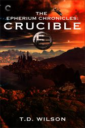 The Epherium Chronicles: Crucible by T.D. Wilson
