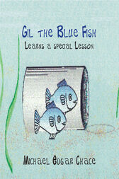 Gil the Blue Fish Learns a Special Lesson by Michael Chace