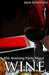 101 Amazing Facts about Wine by Jack Goldstein
