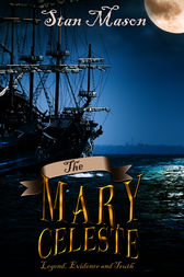 The Mary Celeste - Legend, Evidence and Truth by Stan Mason