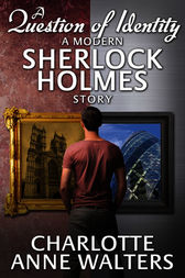 A Question of Identity - A Modern Sherlock Holmes Story by Charlotte Anne Walters