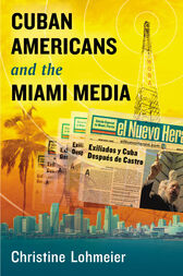 Cuban Americans and the Miami Media by Christine Lohmeier