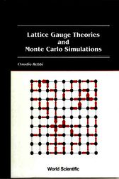Lattice Gauge Theories and Monte Carlo Simulations by Claudio Rebbi
