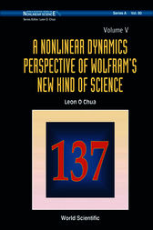 A Nonlinear Dynamics Perspective of Wolfram's New Kind of Science (Volume V) by Leon O. Chua