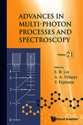 Advances in Multi-Photon Processes and Spectroscopy, Vol 21 by S. H. Lin
