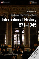 Cambridge International AS Level International History 1871–1945 by Phil Wadsworth