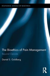 The Bioethics of Pain Management by Daniel S. Goldberg