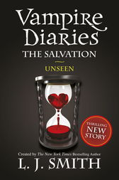 The Vampire Diaries: 11: The Salvation: Unseen by L J Smith