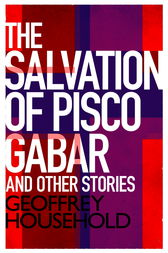 The Salvation of Pisco Gabar and Other Stories by Geoffrey Household