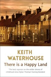 There Is A Happy Land by Keith Waterhouse