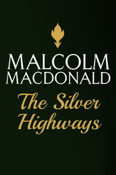 The Silver Highways by Malcolm Macdonald