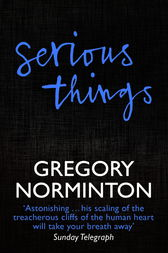 Serious Things by Gregory Norminton