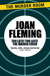 Too Late! Too Late! The Maiden Cried by Joan Fleming