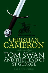 Tom Swan and the Head of St George Part Six: Chios by Christian Cameron