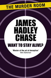 Want to Stay Alive? by James Hadley Chase