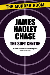 The Soft Centre by James Hadley Chase